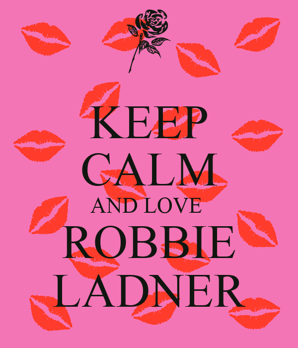 KEEP CALM AND LOVE  ROBBIE LADNER