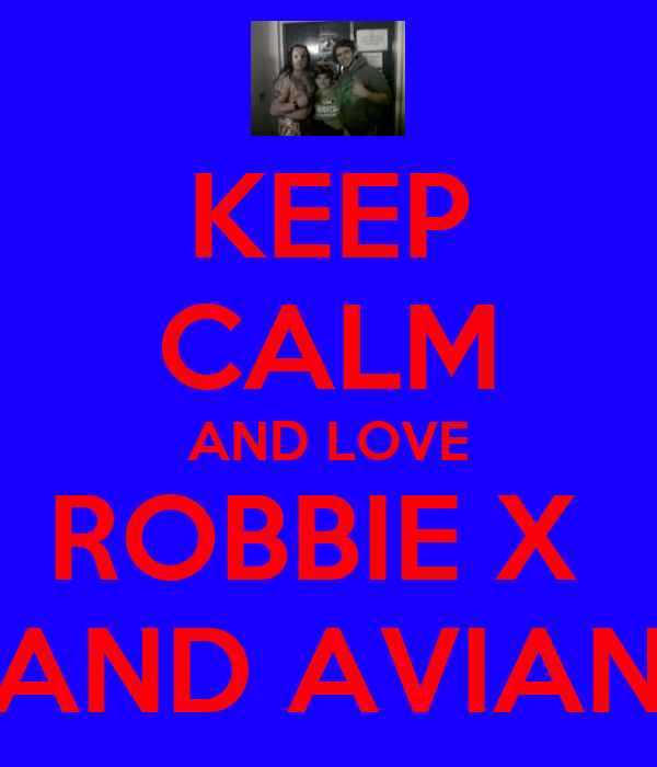 KEEP CALM AND LOVE ROBBIE X  AND AVIAN