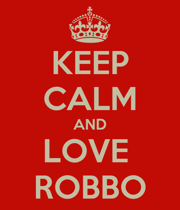 KEEP CALM AND LOVE  ROBBO