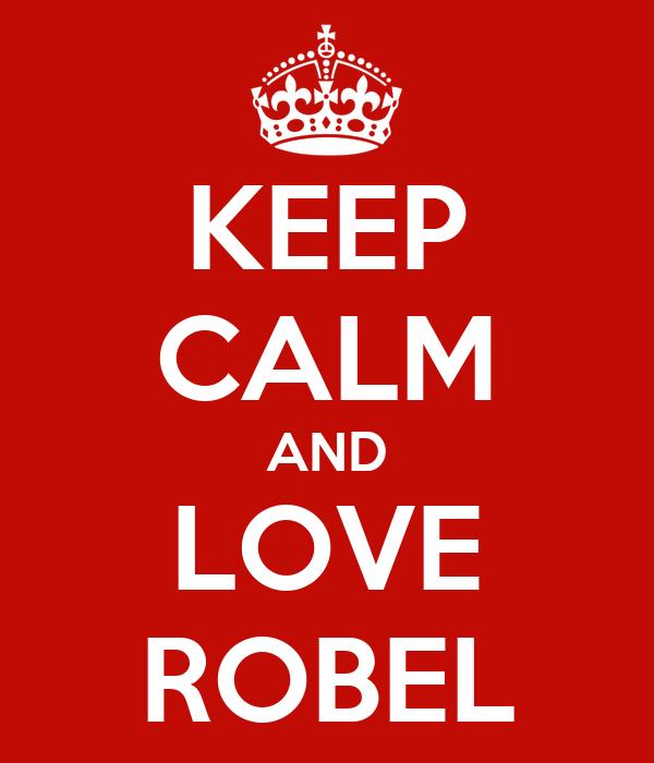 KEEP CALM AND LOVE ROBEL