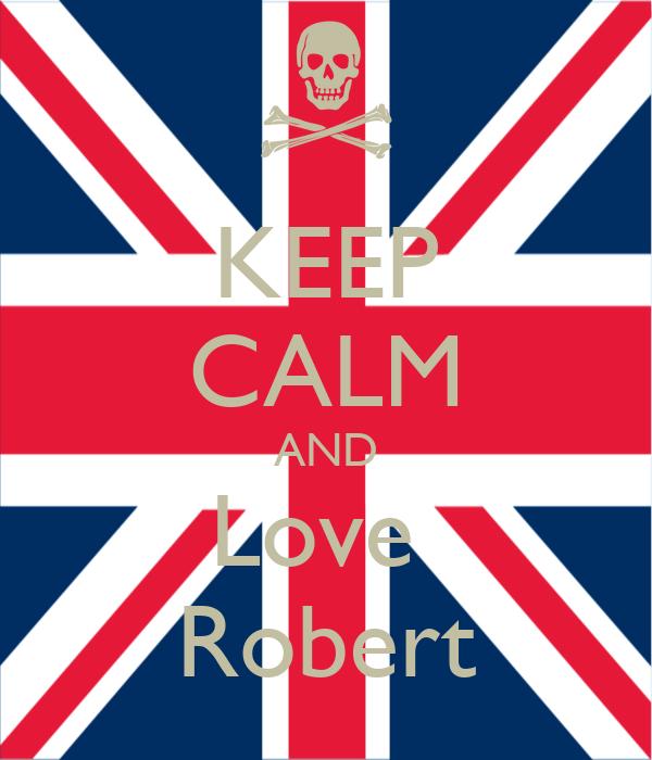 KEEP CALM AND Love  Robert