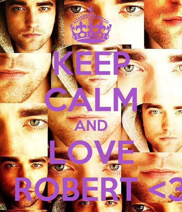 KEEP CALM AND LOVE   ROBERT <3