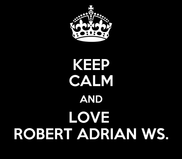 KEEP CALM AND LOVE  ROBERT ADRIAN WS.