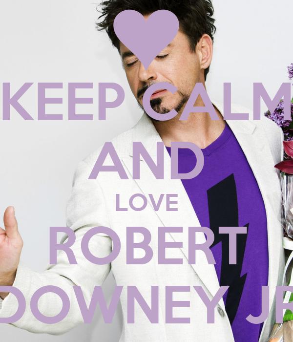 KEEP CALM AND LOVE ROBERT DOWNEY JR