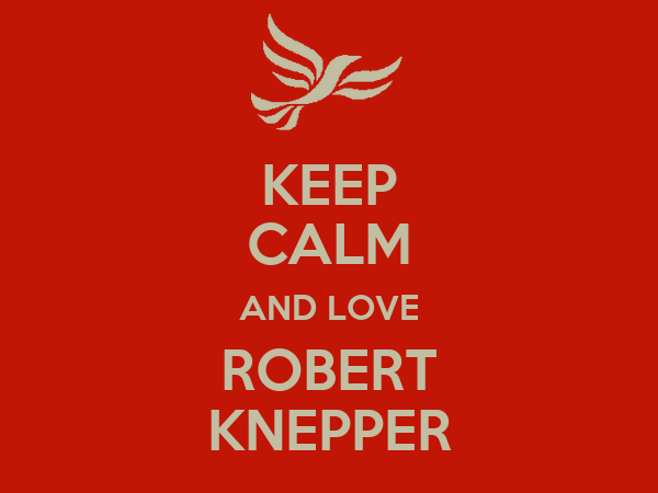 KEEP CALM AND LOVE ROBERT KNEPPER