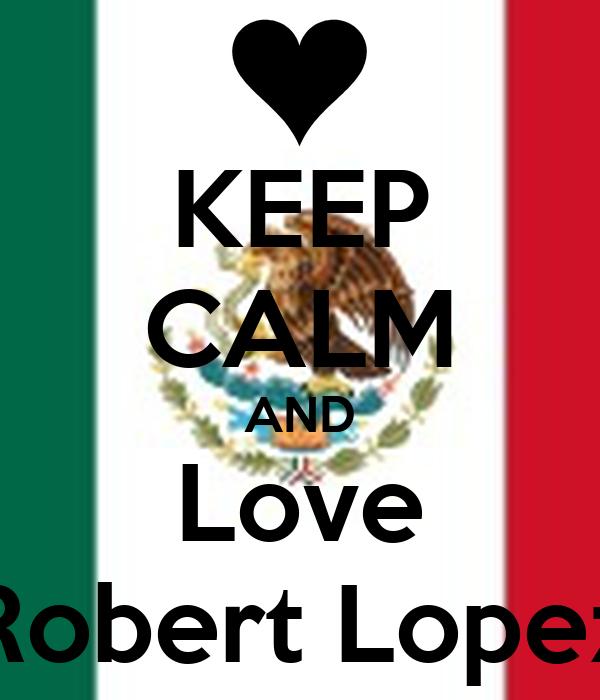 KEEP CALM AND Love Robert Lopez