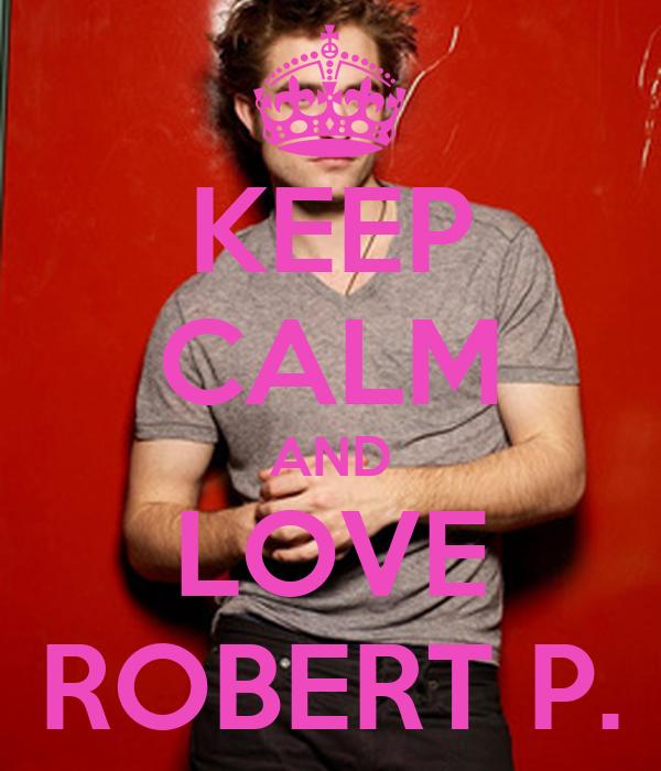 KEEP CALM AND LOVE ROBERT P.