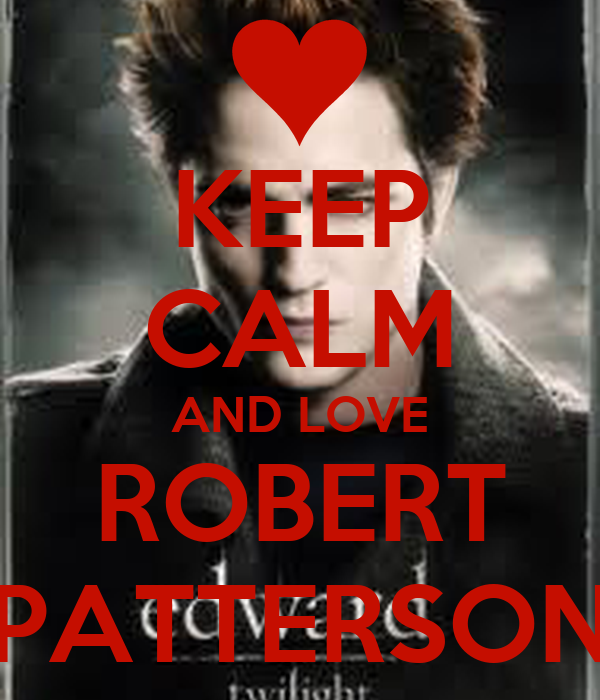 KEEP CALM AND LOVE ROBERT PATTERSON