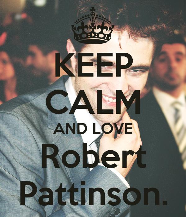 KEEP CALM AND LOVE Robert Pattinson.