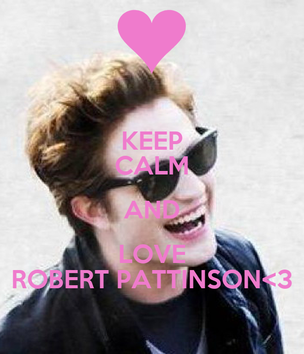 KEEP CALM AND LOVE ROBERT PATTINSON<3