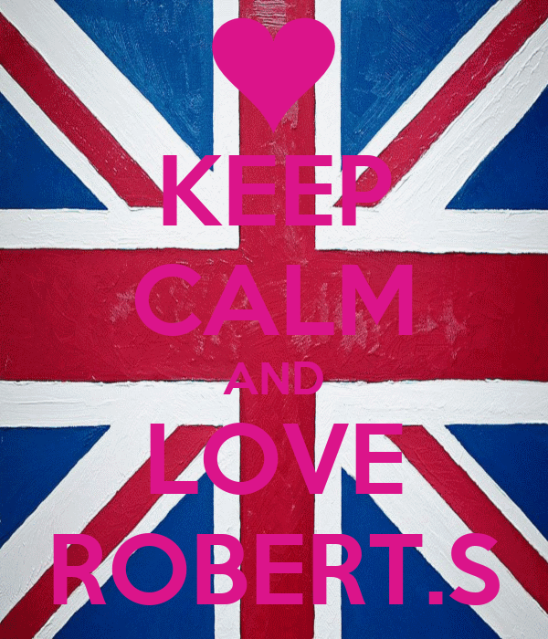 KEEP CALM AND LOVE ROBERT.S