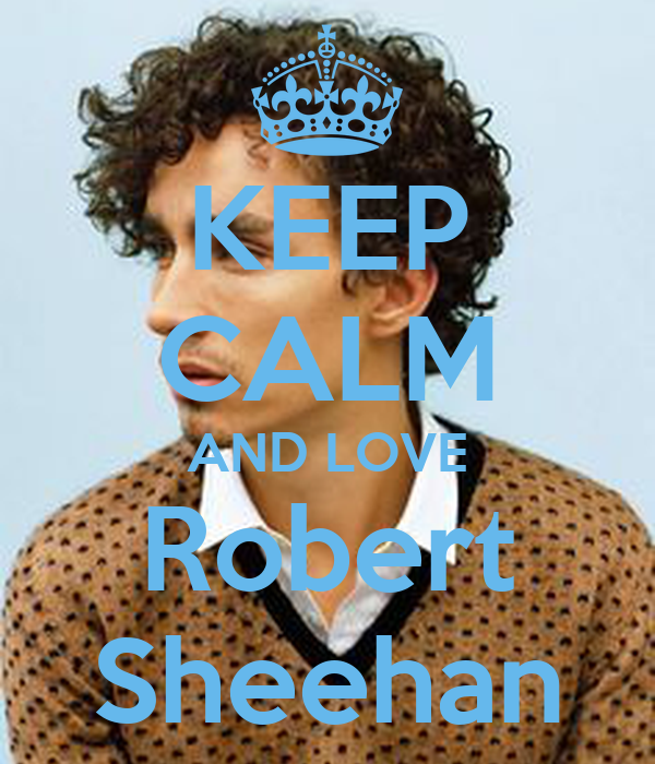 KEEP CALM AND LOVE Robert Sheehan