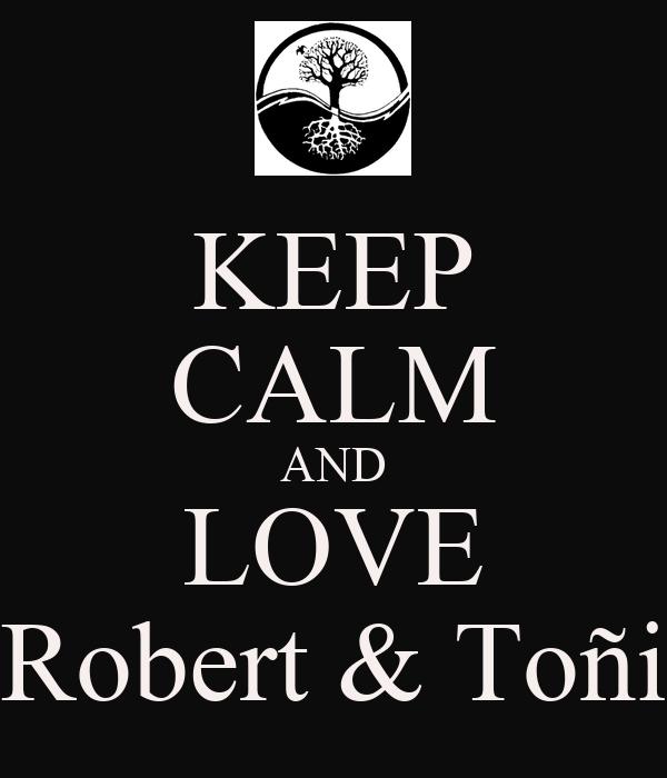 KEEP CALM AND LOVE Robert & Toñi