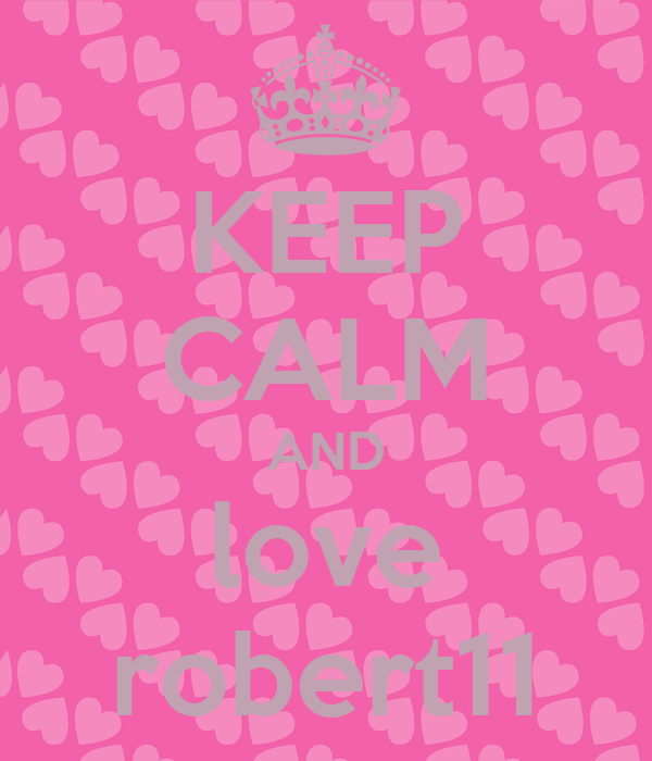 KEEP CALM AND love robert11