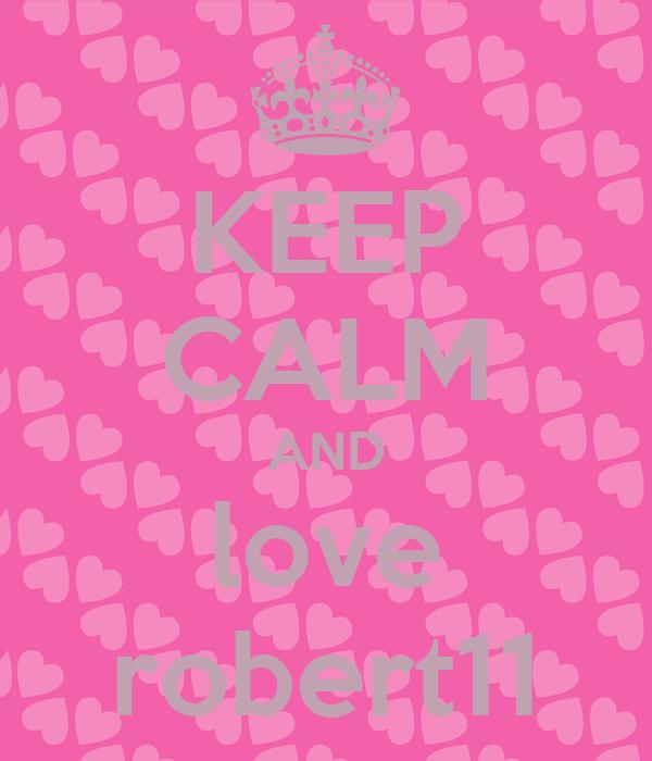 KEEP CALM AND love robert11