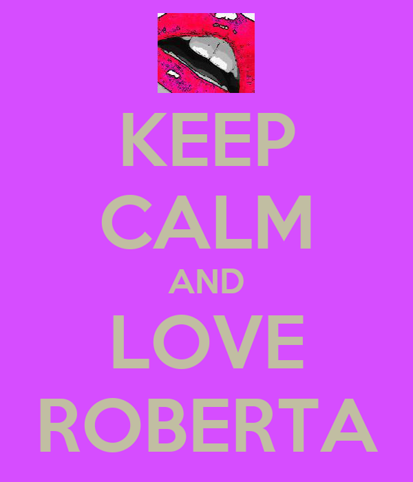 KEEP CALM AND LOVE ROBERTA