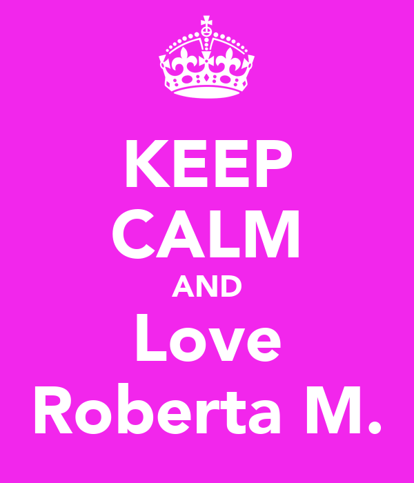 KEEP CALM AND Love Roberta M.