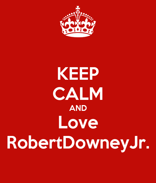 KEEP CALM AND Love RobertDowneyJr.