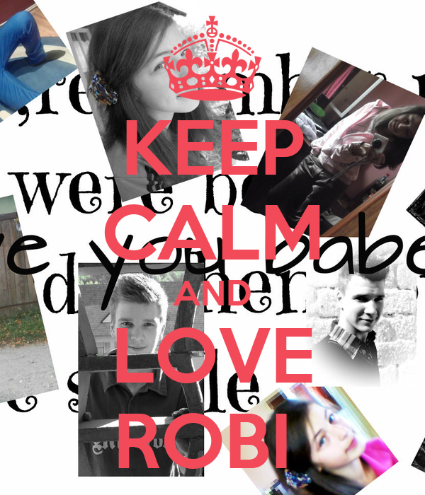 KEEP CALM AND LOVE ROBI