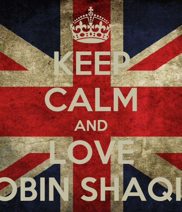 KEEP CALM AND LOVE ROBIN SHAQIRI