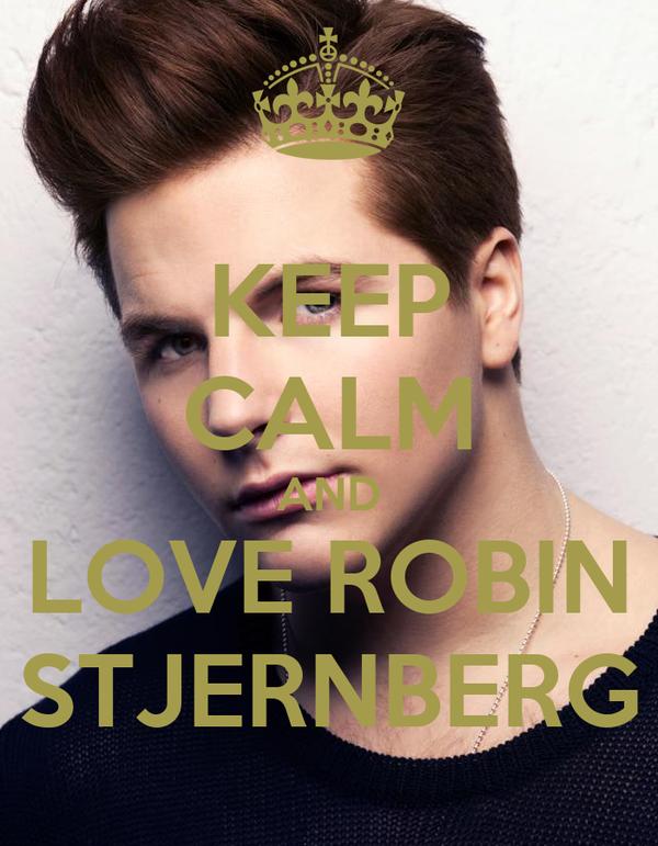 KEEP CALM AND LOVE ROBIN STJERNBERG