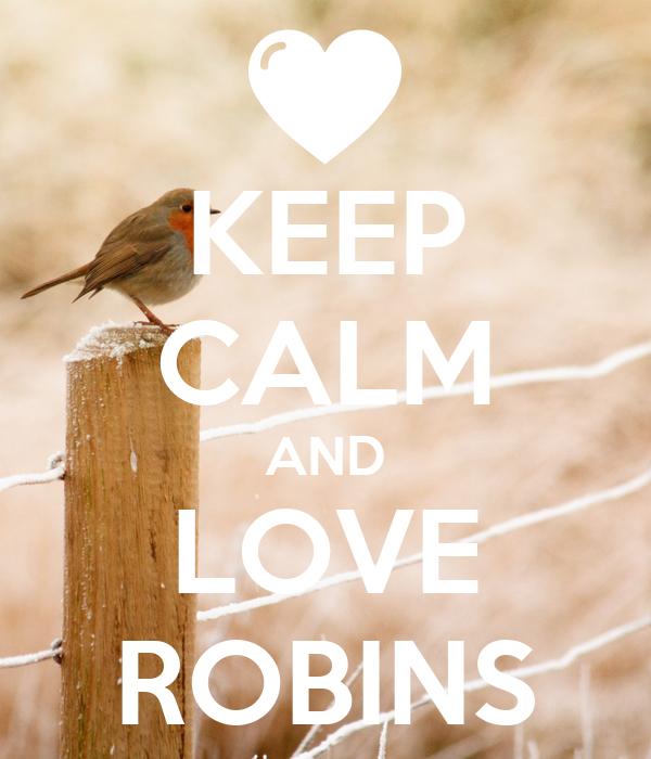 KEEP CALM AND LOVE ROBINS