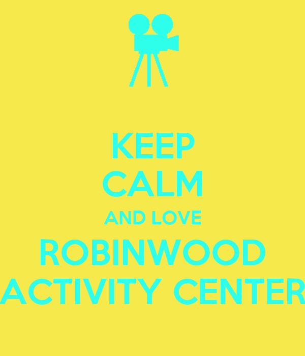 KEEP CALM AND LOVE ROBINWOOD ACTIVITY CENTER