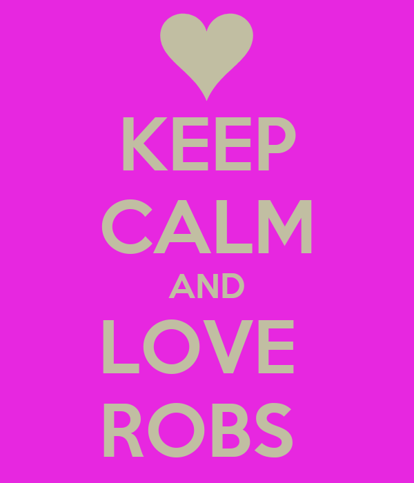 KEEP CALM AND LOVE  ROBS