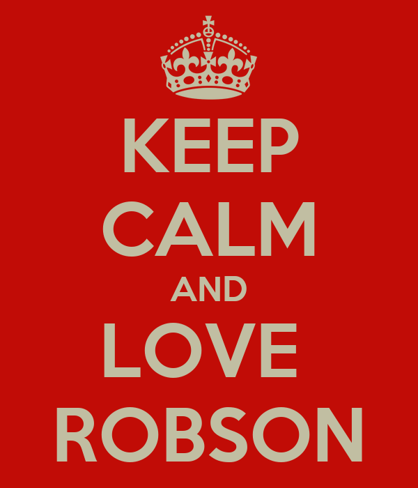 KEEP CALM AND LOVE  ROBSON