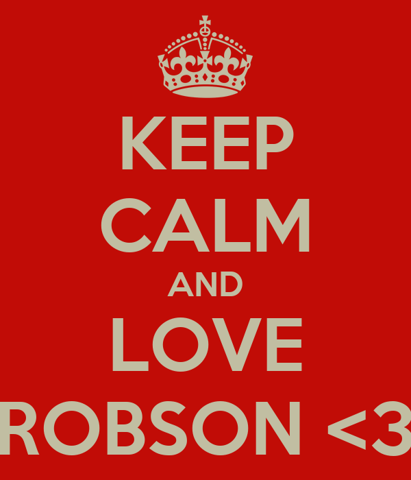 KEEP CALM AND LOVE ROBSON <3