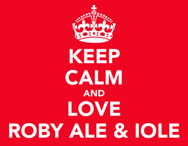 KEEP CALM AND LOVE ROBY ALE & IOLE