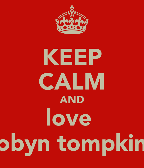 KEEP CALM AND love  robyn tompkins