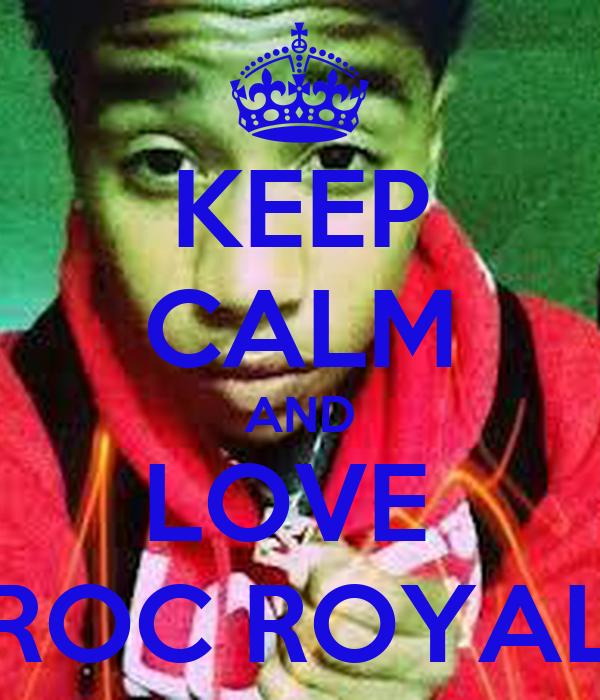 KEEP CALM AND LOVE  ROC ROYAL