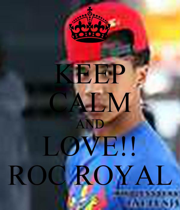 KEEP CALM AND LOVE!! ROC ROYAL