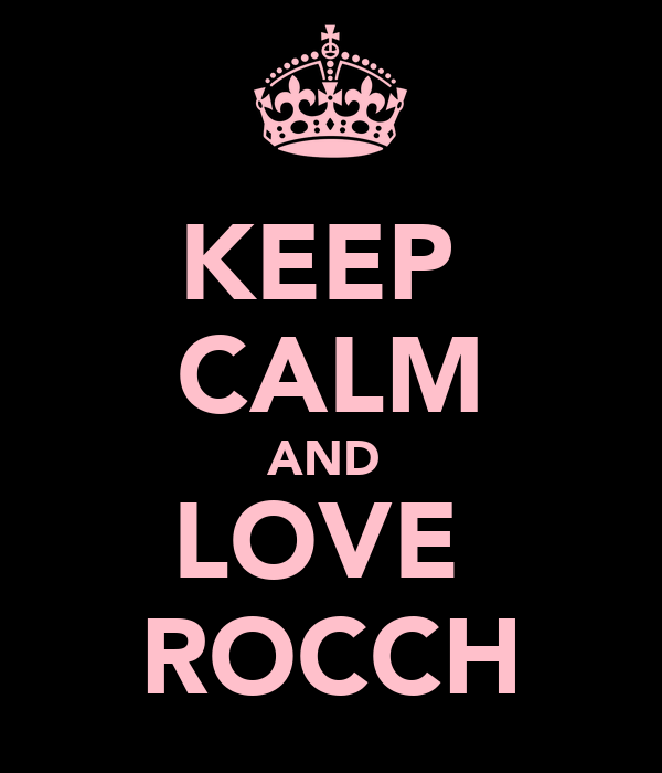 KEEP  CALM AND  LOVE  ROCCH