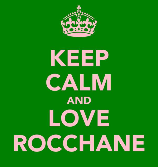 KEEP CALM AND LOVE ROCCHANE