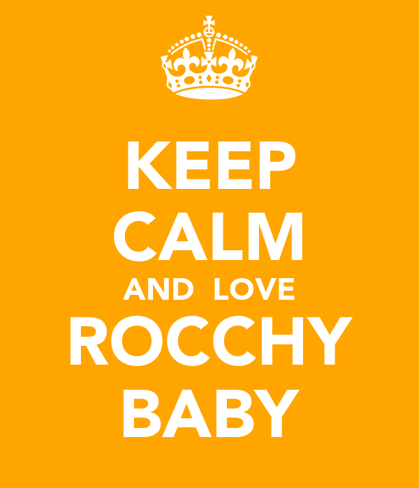 KEEP CALM AND  LOVE ROCCHY BABY