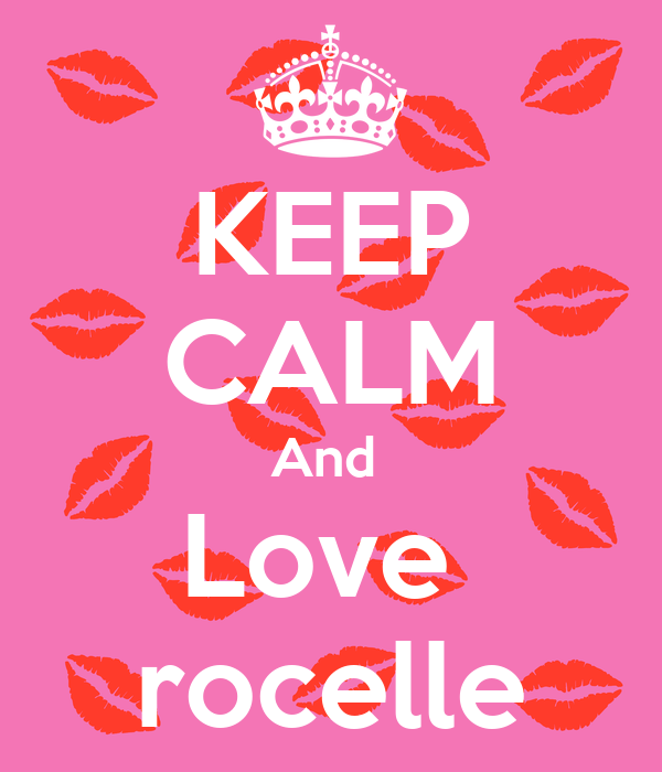 KEEP CALM And  Love   rocelle