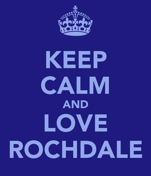 KEEP CALM AND LOVE ROCHDALE