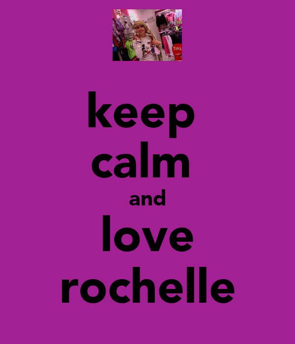 keep  calm  and love rochelle
