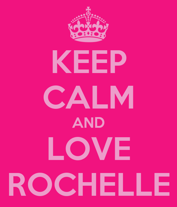 KEEP CALM AND LOVE ROCHELLE