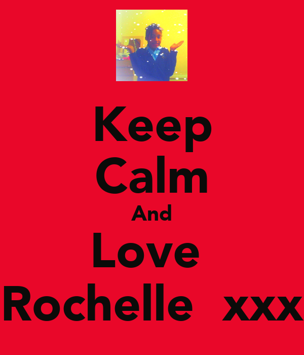 Keep Calm And Love  Rochelle  xxx