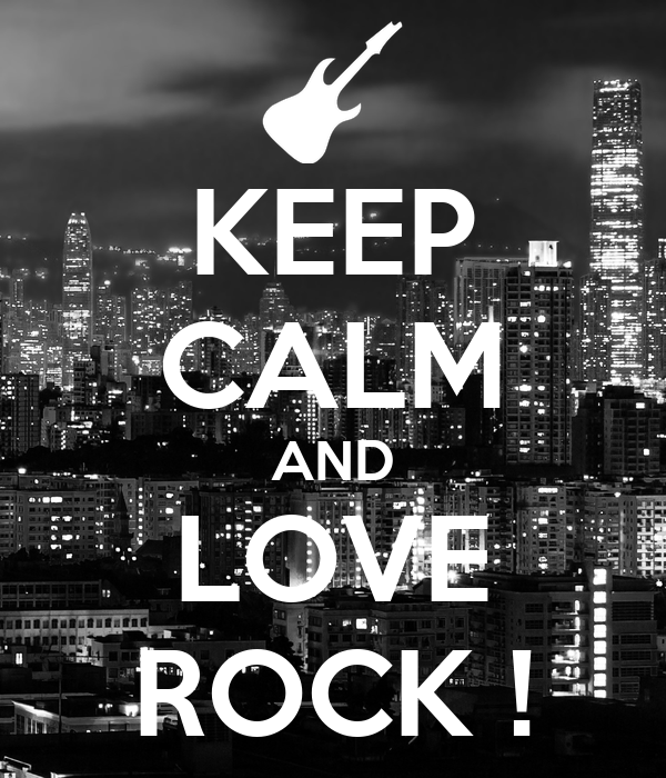 KEEP CALM AND LOVE ROCK !