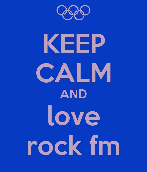 KEEP CALM AND love rock fm