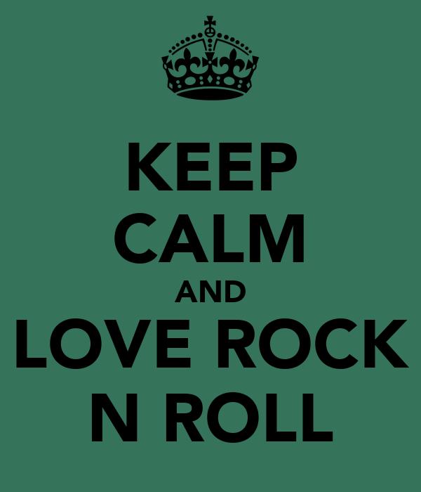 KEEP CALM AND LOVE ROCK N ROLL