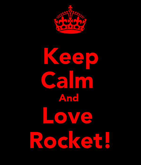 Keep Calm  And  Love  Rocket!