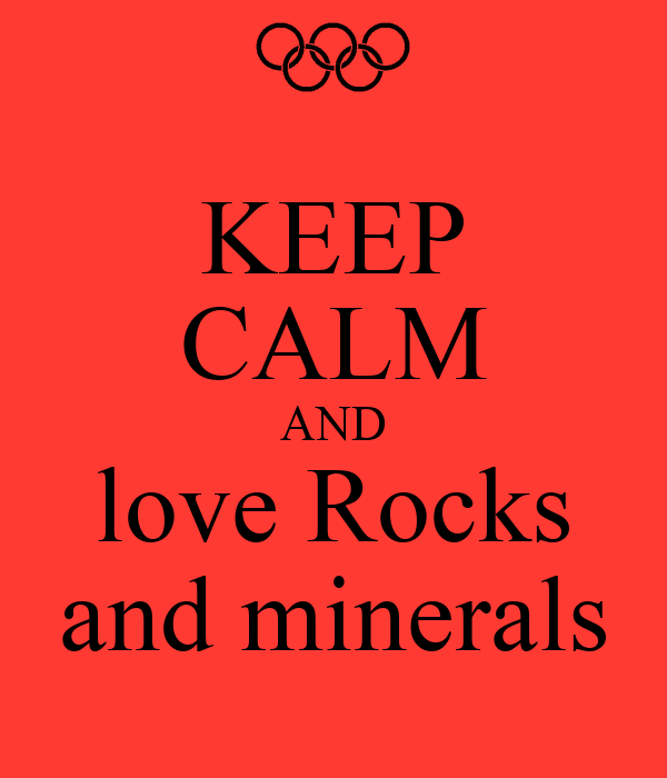 KEEP CALM AND love Rocks and minerals