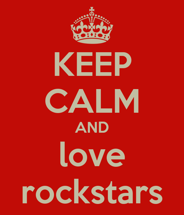 KEEP CALM AND love rockstars