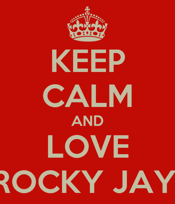 KEEP CALM AND LOVE ROCKY JAY!