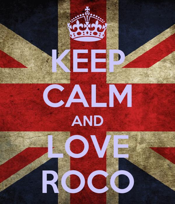KEEP CALM AND LOVE ROCO